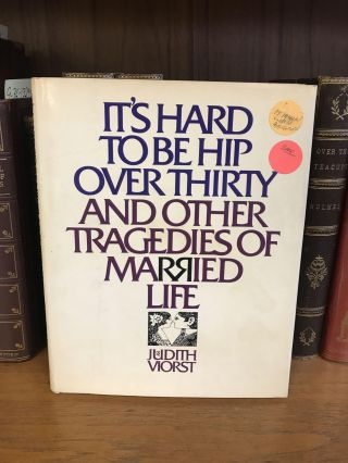 IT'S HARD TO BE HIP OVER THIRTY AND OTHER TRAGEDIES OF MARRIED LIFE [SIGNED]. Judith Viorst