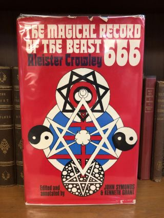 THE MAGICAL RECORD OF THE BEAST 666. Aleister Crowley, John Symonds, Kenneth Grant, and annotator