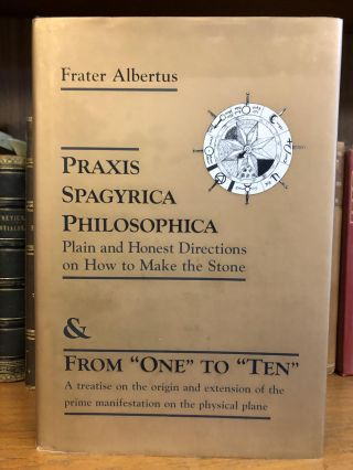 PRAXIS SPAGYRICA PHILOSOPHICA: PLAIN AND HONEST DIRECTIONS ON HOW TO MAKE THE STONE. Frater Albertus
