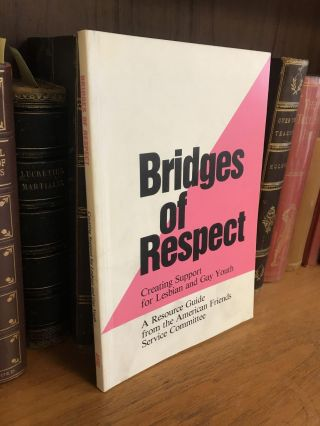 BRIDGES OF RESPECT: CREATING SUPPORT FOR LESBIAN AND GAY YOUTH. Katherine Whitlock, Rachel Kamel