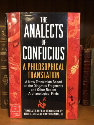 THE ANALECTS OF CONFUCIUS: A PHILOSOPHICAL TRANSLATION. Roger T. Ames, Henry Jr Rosemont
