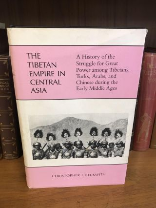 THE TIBETAN EMPIRE IN CENTRAL ASIA: A HISTORY OF THE STRUGGLE FOR GREAT POWER AMONG TIBETANS,...