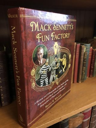 MACK SENNETT'S FUN FACTORY: A HISTORY AND FILMOGRAPHY OF HIS STUDIO AND HIS KEYSTONE AND MACK...