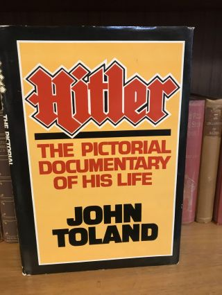 HITLER: THE PICTORIAL DOCUMENTARY OF HIS LIFE. John Toland