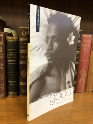 THE DAMAGED GOOD: POEMS AROUND LOVE. G. Winston James