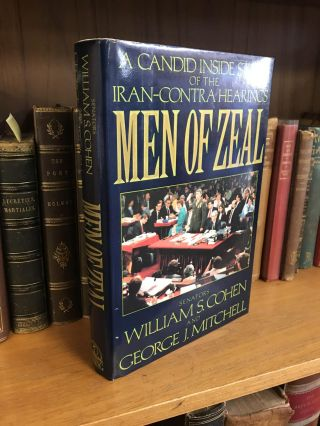 MEN OF ZEAL: A CANDID INSIDE STORY OF THE IRAN-CONTRA HEARINGS [SIGNED]. William S. Cohen, George...