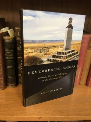 REMEMBERING IOSEPA: HISTORY, PLACE, AND RELIGION IN THE AMERICAN WEST. Matthew Kester