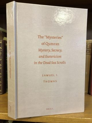 "THE ""MYSTERIES"" OF QUMRAN: MYSTERY, SECRECY, AND ESOTERICISM IN THE DEAD SEA SCROLLS. Samuel I...."