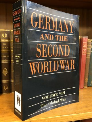 GERMANY AND THE SECOND WORLD WAR: VOLUME VI/I, THE GLOBAL WAR [ONE VOLUME ONLY]. Horst Boog,...