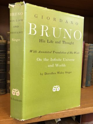 GIORDANO BRUNO: HIS LIFE AND THOUGHT, WITH ANNOTATED TRANSLATION OF HIS WORK ON THE INFINITE...