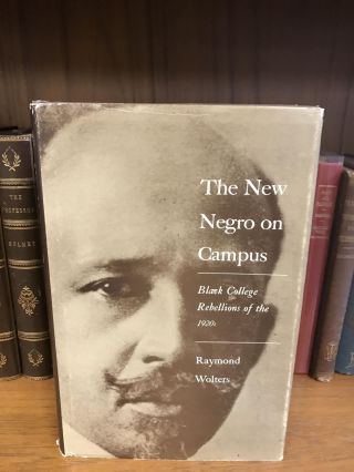 THE NEW NEGRO ON CAMPUS: BLACK COLLEGE REBELLIONS OF THE 1920S. Raymond Wolters