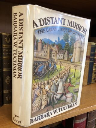 A DISTANT MIRROR: THE CALAMITOUS 14TH CENTURY [SIGNED]. Barbara W. Tuchman