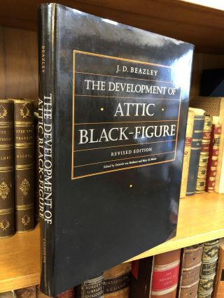 THE DEVELOPMENT OF ATTIC BLACK-FIGURE: REVISED EDITION. John David Beazley, Dietrich Von Bothmer,...