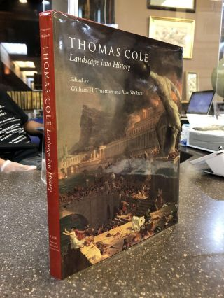THOMAS COLE: LANDSCAPE INTO HISTORY. William H. Truettner, Alan Wallach