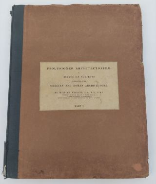 PROLUSIONES ARCHITECTONICAE, OR, ESSAYS ON SUBJECTS CONNECTED WITH GRECIAN AND ROMAN ARCHITECTURE...