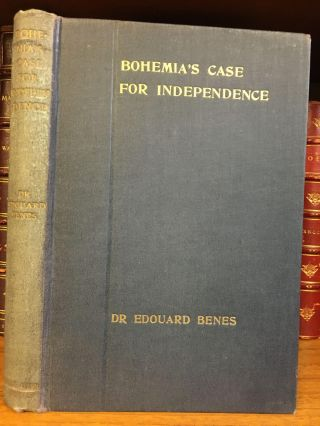 BOHEMIA'S CASE FOR INDEPENDENCE. Edouard Beneš, Henry Wickham Steed