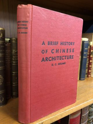 A BRIEF HISTORY OF CHINESE ARCHITECTURE. D. G. Mirams