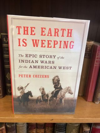 THE EARTH IS WEEPING: THE EPIC STORY OF THE INDIAN WARS FOR THE AMERICAN WEST [SIGNED]. Peter...
