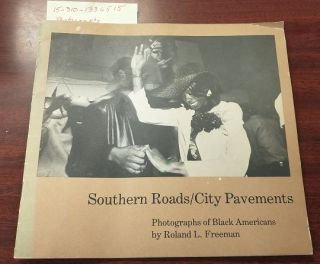 SOUTHERN ROADS / CITY PAVEMENTS : PHOTOGRAPHS OF BLACK AMERICANS. Roland L. Freeman