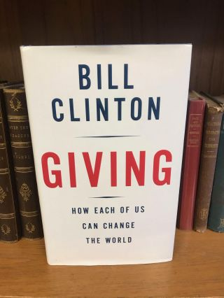 GIVING: HOW EACH OF US CAN CHANGE THE WORLD [SIGNED]. Bill Clinton