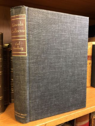 LINCOLN COLLECTOR; THE STORY OF OLIVER R. BARRETT'S GREAT PRIVATE COLLECTION [SIGNED]. Carl Sandburg