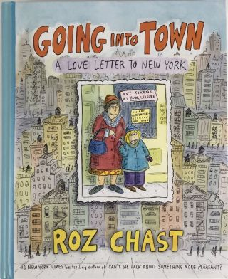 Going Into Town: A Love Letter to New York. Roz Chast