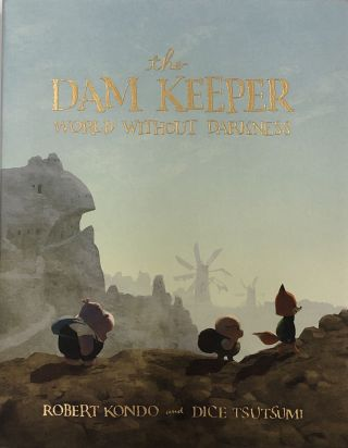 The Dam Keeper Book Two: World Without Darkness. Robert Kondo, Dice Tsutsumi