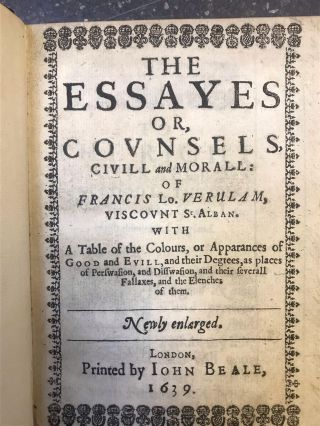 THE ESSAYES OR, COVNSELS, CIVILL AND MORALL...WITH A TABLE OF THE COLOURS, OR APPARANCES OF GOOD AND EVILL
