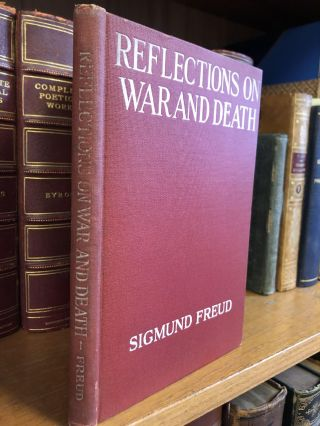 REFLECTIONS ON WAR AND DEATH. Sigmund Freud, A. A. Brill, Alfred B. Kuttner