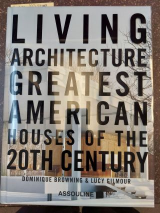LIVING ARCHITECTURE: GREATEST AMERICAN HOUSES OF THE 20TH CENTURY. Dominic Browning, Lucy Gilmour