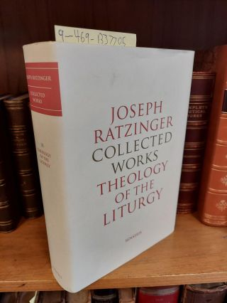 JOSEPH RATZINGER'S COLLECTED WORKS VOLUME 11: THEOLOGY OF LITURGY. Joseph Ratzinger, Michael J....