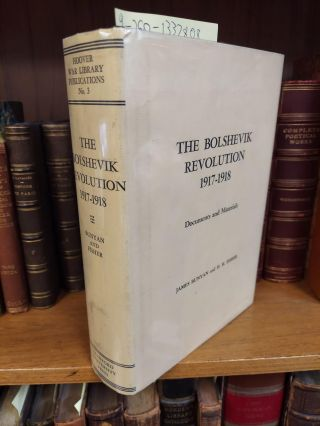 THE BOLSHEVIK REVOLUTION 1917-1918: DOCUMENTS AND MATERIALS. Bunyan James, H. H. Fisher