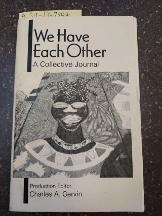 WE HAVE EACH OTHER: A COLLECTIVE JOURNAL [INSCRIBED]. Charles Gervin, Production