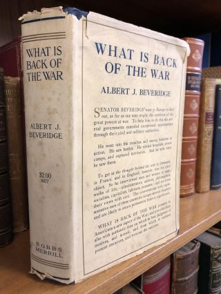 WHAT IS BACK OF THE WAR. Albert J. Beveridge