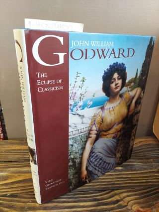 JOHN WILLIAM GODWARD: THE ECLIPSE OF CLASSICISM. Vern Grosvenor Swanson
