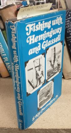 FISHING WITH HEMINGWAY AND GLASSELL [SIGNED]. S. Kip Farrington, Ernest Hemingway, Alfred C....