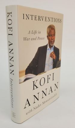 INTERVENTIONS: A LIFE IN WAR AND PEACE [SIGNED]. Kofi Annan, Nader Mousavizadeh