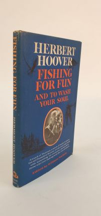 FISHING FOR FUN--AND TO WASH YOUR SOUL. Herbert Hoover, William Nichols