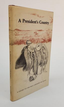 A PRESIDENT'S COUNTRY: A GUIDE TO THE HILL COUNTRY OF TEXAS [SIGNED BY LYNDON JOHNSON]. Jack...