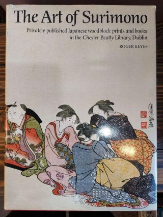 THE ART OF SURIMONO: PRIVATELY PUBLISHED JAPANESE WOODBLOCK PRINT AND BOOK IN THE CHESTER BEATTY LIBRARY, DUBLIN [2 VOLUMES]