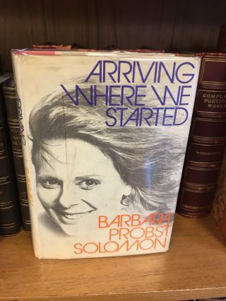 ARRIVING WHERE WE STARTED [SIGNED]. Barbara Probst Solomon