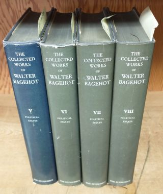THE COLLECTED WORKS OF WALTER BAGEHOT. VOLUMES V-VIII: THE POLITICAL ESSAYS [4 VOLUMES]. Walter...