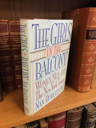 THE GIRLS IN THE BALCONY: WOMEN, MEN, AND THE NEW YORK TIMES [SIGNED]. Nan Robertson