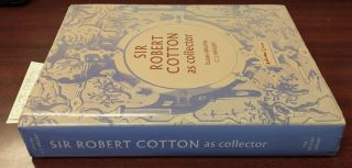 Sir Robert Cotton as Collector: Essays on an Early Stuart Courtier and His Legacy. C. J. Wright