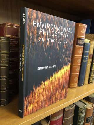 ENVIRONMENTAL PHILOSOPHY: AN INTRODUCTION. Simon P. James