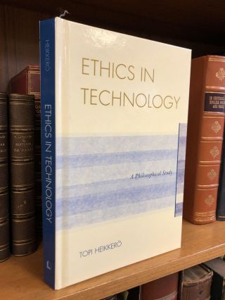 ETHICS IN TECHNOLOGY: A PHILOSOPHICAL STUDY. Topi Heikkero