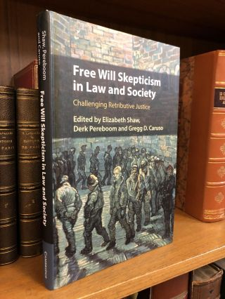 FREE WILL SKEPTICISM IN LAW AND SOCIETY: CHALLENGING RETRIBUTIVE JUSTICE. Elizabeth Shaw, Derk...