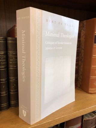 MINIMAL THEOLOGIES: CRITIQUES OF SECULAR REASON IN ADORNO AND LEVINAS. Hent de Vries, Geoffrey Hale