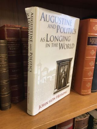 AUGUSTINE AND POLITICS AS LONGING IN THE WORLD. John Von Heyking
