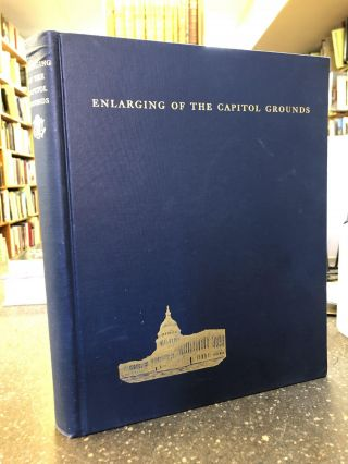 ENLARGING OF THE CAPITAL GROUNDS: THE FINAL REPORT OF THE COMMISSION FOR ENLARGING THE CAPITOL...